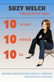 10 minut, 10 měsíců, 10 let - Převratná idea - Suzy Welchová