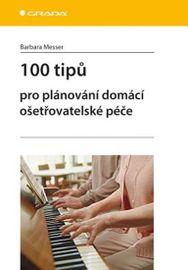 100 tipů pro plánování domácí ošetřovatelské péče - Miriam Messerle