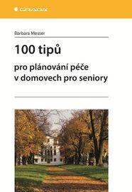 100 tipů pro plánování péče v domovech pro seniory - Miriam Messerle