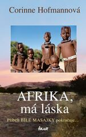 Afrika, má láska - Bílá Masajka 4 - 2.vydání - Corinne Hofmannová