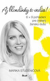 Aj blondínky to vedia! - 6 x 9 pohladení pre (nielen) ženskú dušu - Marika Studeničová