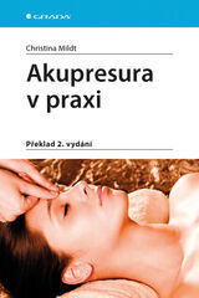 Akupresura v praxi - 2.vydání -  Christiana Mildt