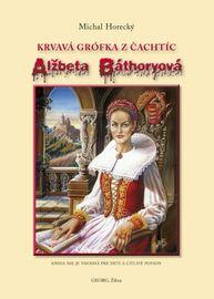 Alžbeta Báthoryová krvavá grófka z Čachtíc - Michal Horecký