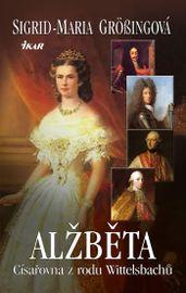 Alžběta, císařovna z rodu Wittelsbachů - Sigrid Maria Grössingová