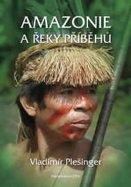 Amazonie a řeky příběhů - Vladimír Plešinger