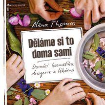Děláme si to doma sami - Domácí kosmetika, drogerie a lékárna - Alena Thomas