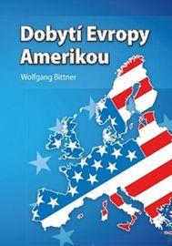 Dobytí Evropy Amerikou - Wolfgang Bittner