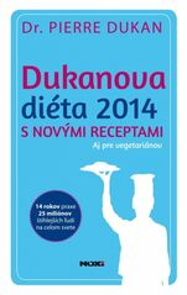 Dukanova diéta 2014 s novými receptami. Aj pre vegetariánov - Pierre Dukan