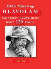Hlavolam 120-Ako a prečo sa máš chcieť dožiť 120 rokov - Milan Nagy