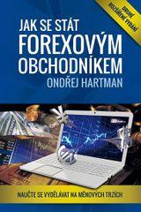 Jak se stát forexovým obchodníkem - Naučte se vydělávat na měnových trzích - 2. vydání - Ondřej Hartman
