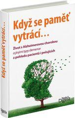 Když se pamět vytrácí - Život s Alzheimerovou chorobou a jinými typy demence z pohledu pacientů i pečujících