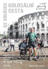 Kolosální cesta ke Koloseu a další cyklocesty po Evropě - Milan Martinec