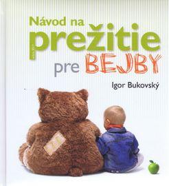 Návod na prežitie pre bejby - Bukovský Igor