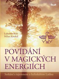 Povídání v magických energiích - Setkání s tajemnem a bylinkářem Láďou - 2. vydání - Lubomír Kříž, Milan Koukal