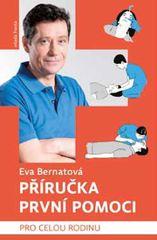 Příručka první pomoci pro celou rodinu - Eva Bernatová