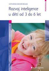 Rozvoj inteligence u dětí od 3 do 6 let - Katharina Bäcker–Braun