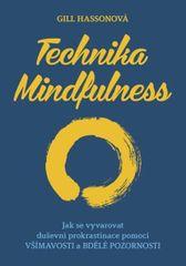 Technika Mindfulness - Jak se vyvarovat duševní prokrastinace pomocí všímavosti a bdělé pozornosti - Gill Hasson
