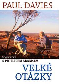 Velké otázky - Rozhovory s Phillipem Adamsem - Davies Paul