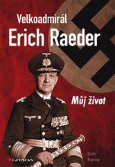 Velkoadmirál Erich Raeder - Můj život - Erich Reader