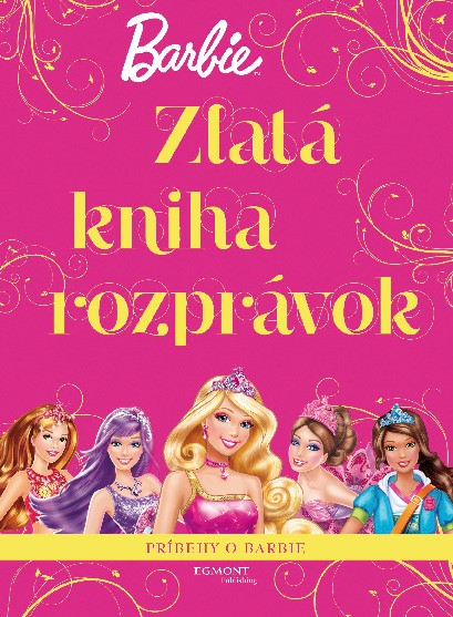 Barbie - Zlatá kniha rozprávok - Príbehy o Barbie - Mattel