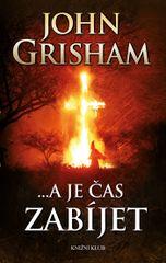 ...a je čas zabíjet - 3. vydání - John Grisham