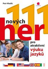 111 nových her pro atraktivní výuku jazyků - Petr Hladík