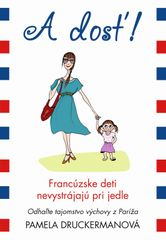 A dosť! Francúzske deti nevystrájajú pri jedle - Pamela Druckerman