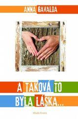 A taková to byla láska... - 2. vydání - Anna Gavalda