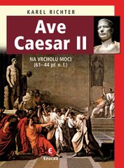 Ave Caesar II - Na vrcholu moci (61–44 př. n. l.) - Karel Richter