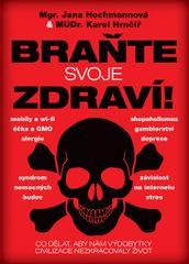 Brante svoje zdraví! - Co dělat, aby nám výdobytky civilizace nezkracovaly život - Jana Hochmannová