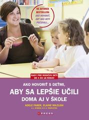 Ako hovoriť s deťmi, aby sa lepšie učili - Adele Faber, Elaine Mazlish