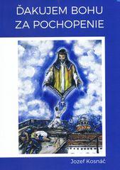 Ďakujem Bohu za pochopenie - Jozef Kosnáč