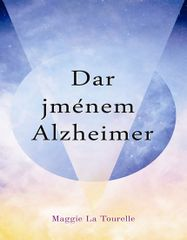 Dar jménem Alzheimer - Maggie La Tourelle