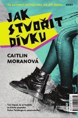 Jak stvořit dívku - Caitlin Moranová