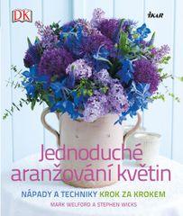 Jednoduché aranžování květin - Mark Welford, Stephen Wicks