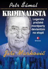 Kriminalista Jiří Markovič - Legenda pražské mordparty deviantům na stopě - Petr Šámal
