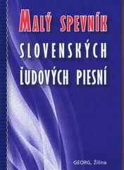 Malý spevník slovenských ľudových piesní - autor neuvedený