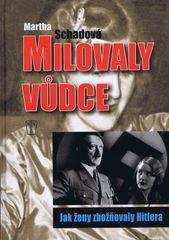 Milovaly vůdce – Jak ženy zbožnovaly Hitlera - Martha Schadová
