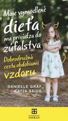Moje vymodlené dieťa ma privádza do zúfalstva -  Danielle Graf,Katja Seide