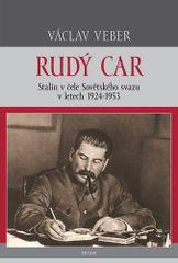 Rudý car - Stalin v čele Sovětského svazu 1924-1953 - Veber Václav