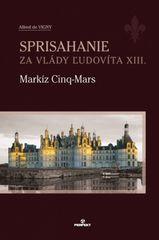 Sprisahanie za vlády Ľudovíta XIII. Markíz Cinq-Mars - Alfred de Vigny
