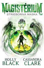 Strieborná maska (Magistérium 4) - Holly Black, Cassandra Clare