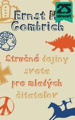 Stručné dejiny sveta pre mladých čitateľov - Ernst H. Gombrich