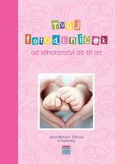 Tvůj Fotodeníček od těhotenství do 3 let (růžová) - Jana Abelson Tržilová