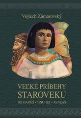 Veľké príbehy staroveku - Vojtech Zamarovský