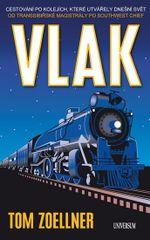 VLAKY: Cesty po tratích, které utvářely - Tom Zoellner