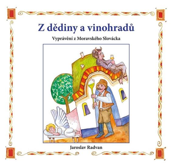 Z dědiny a vinohradů - Vyprávění z Moravského Slovácka - Jaroslav Radvan